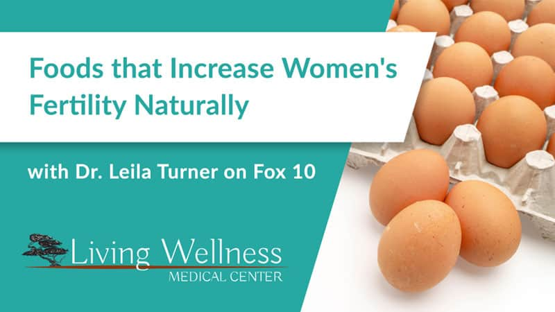 Foods that Increase Women's Fertility Naturally with Dr. Leila Turner on Fox 10